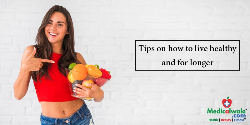 Tips on how to live healthy and for longer
