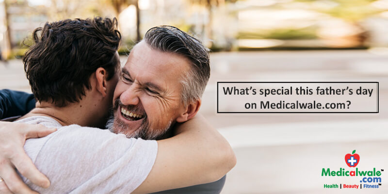 What's special this father's day on Medicalwale.com?