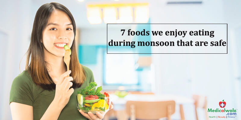 7 foods we can enjoy eating during the monsoon that are safe
