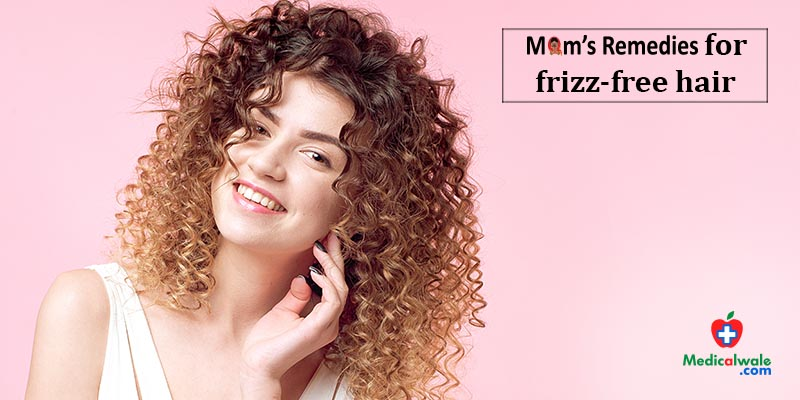 Moms Remedies for frizz-free hair