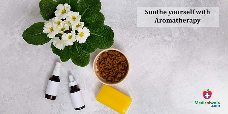 Soothe yourself with Aromatherapy