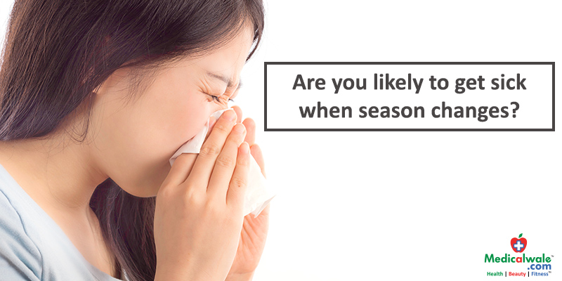 Are you likely to get sick when season changes?