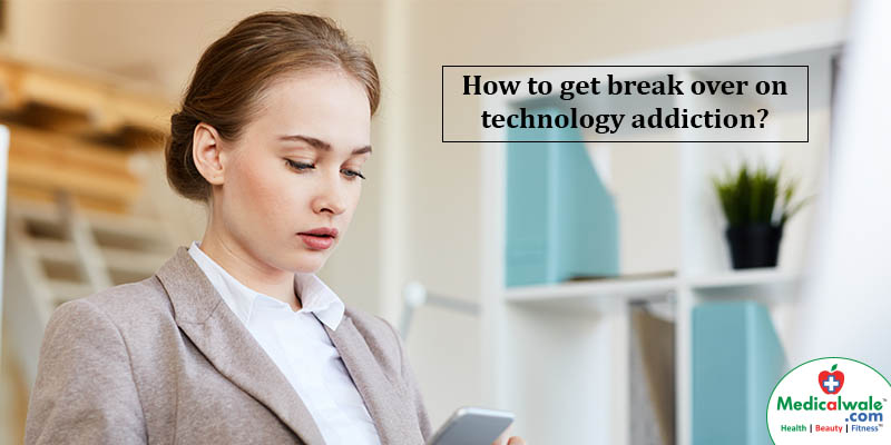 How to get break over on technology addiction?