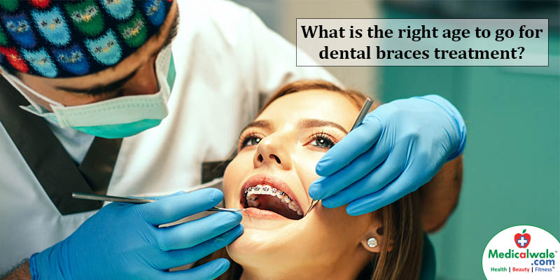 What is the right age to go for dental braces treatment?