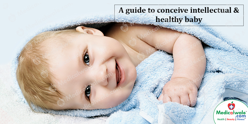 A guide to conceive intellectual & healthy baby